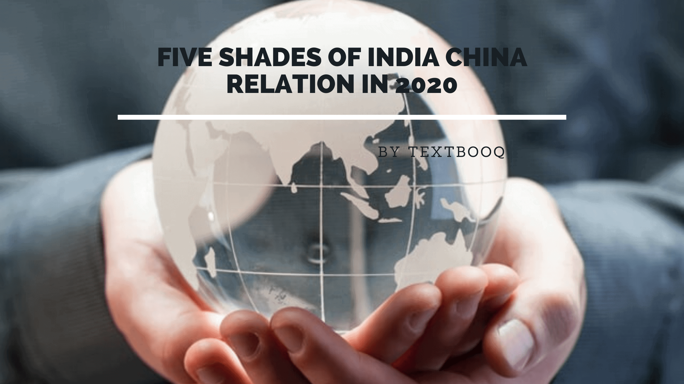 Five Shades of India China Relation in 2020