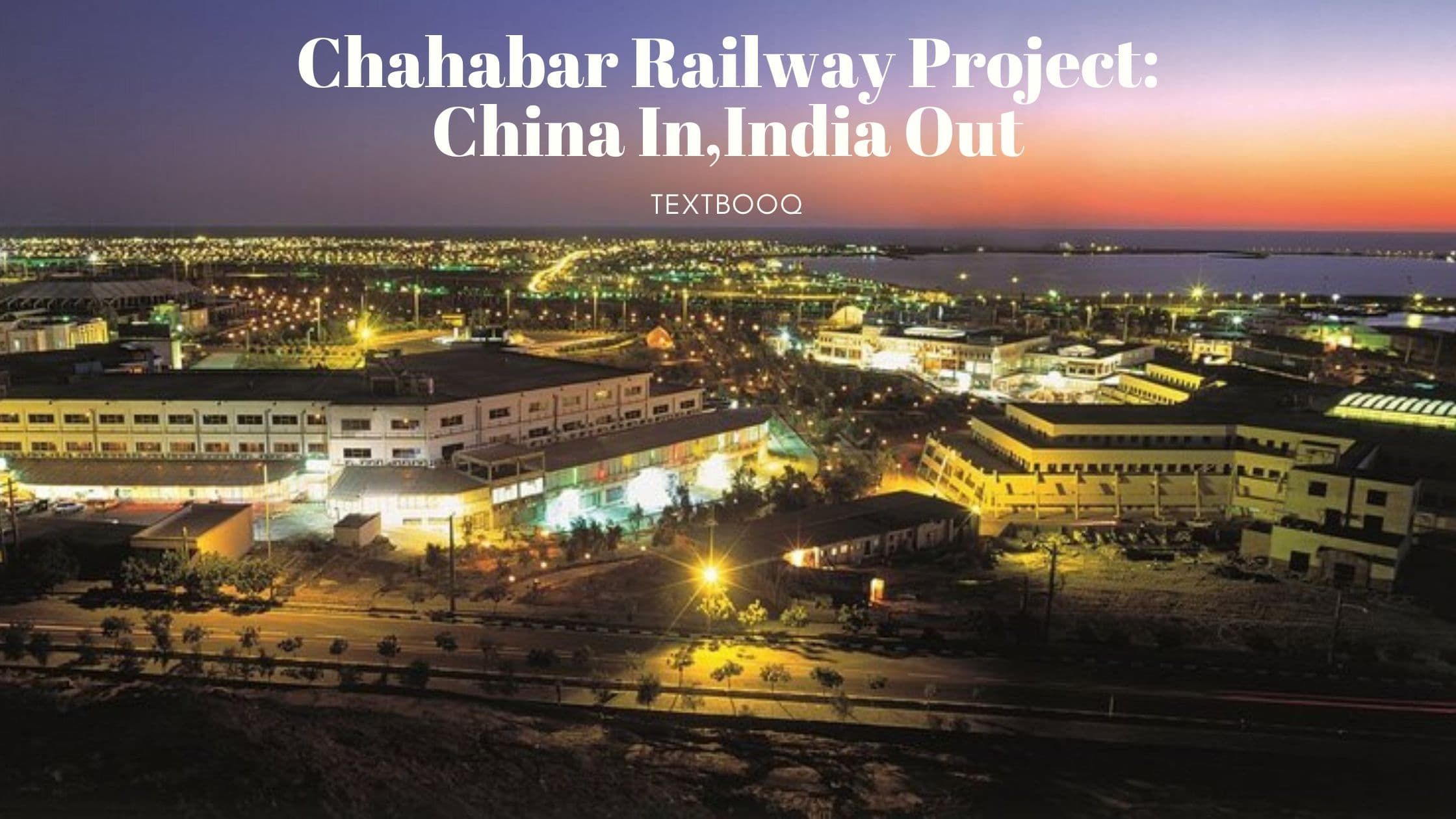 Chahabar Railway Project: China In India Out
