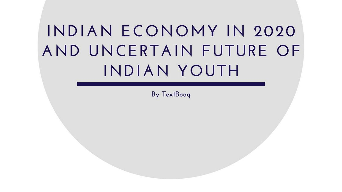 Indian Economy in 2020 and Uncertain Future of Indian Youth