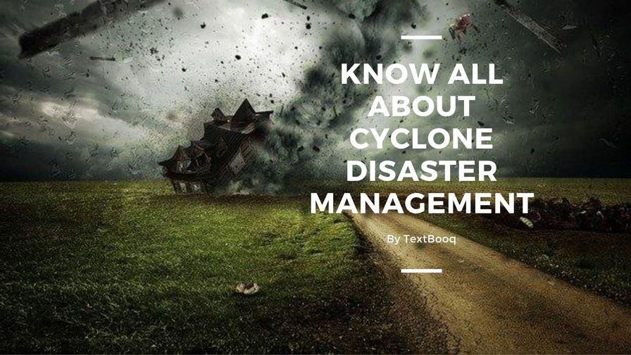 Know All About Cyclone Disaster Management