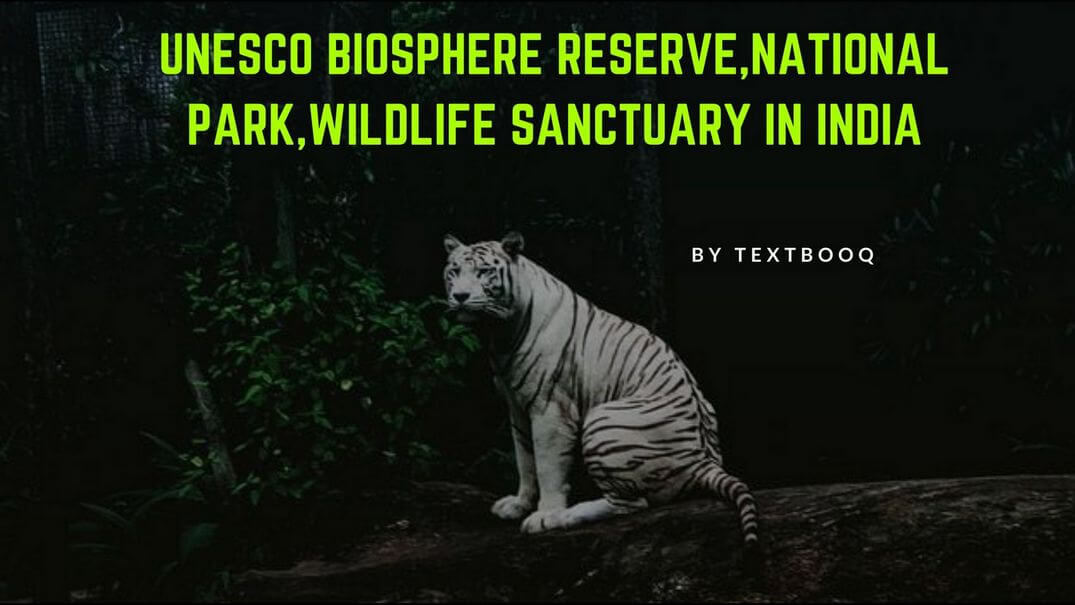 UNESCO Biosphere Reserve,National Park,Wildlife Sanctuary In India
