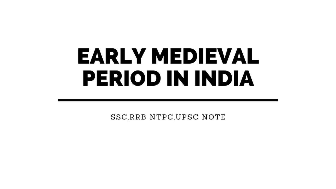 Early Medieval Period in IndiaSSC,RRB NTPC,UPSC Note PDF