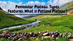 Peninsular Plateau_ Types, Features_ What is Patland Plateau_