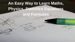 An Easy Way to Learn Maths, Physics Equations and Formulas