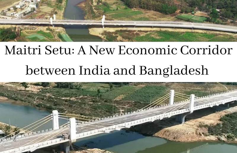 Maitri Setu_ A New Economic Corridor between India and Bangladesh