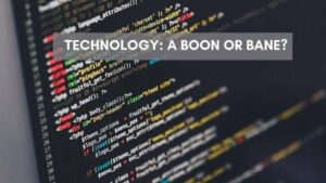 Technology_ A Boon or Bane_